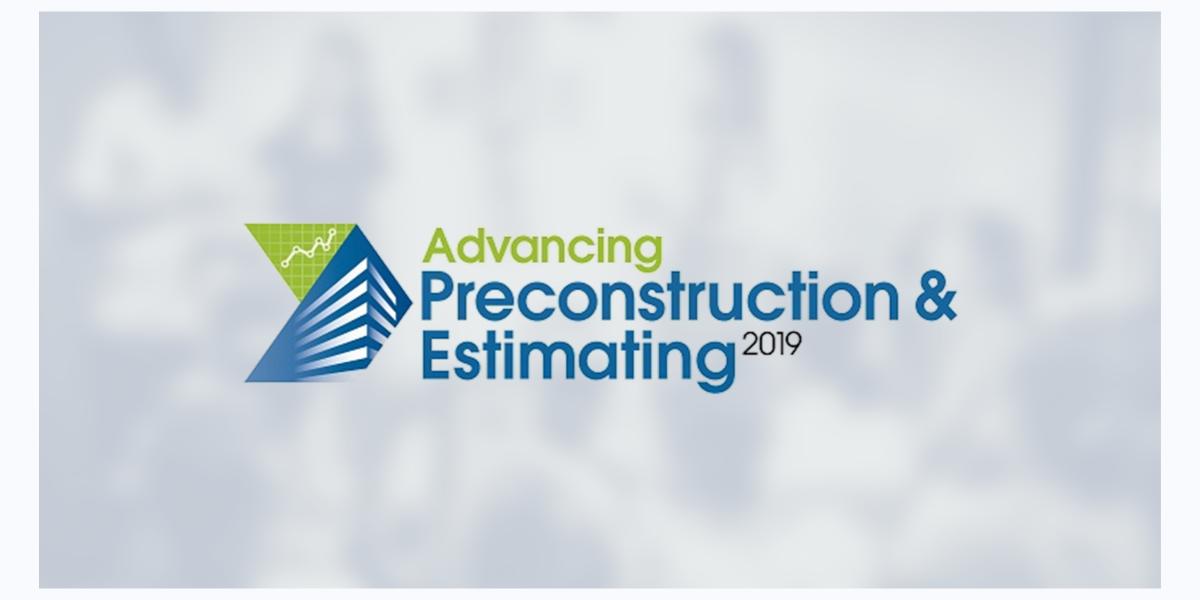 Advancing Preconstruction & Estimating 2019